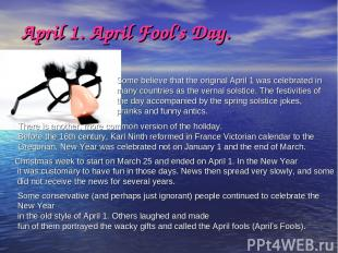 April 1. April Fool's Day. Some believe that the original April 1 was celebrated
