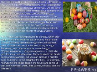 The modern tradition of celebrating Easter in England is very cheerful, bright,