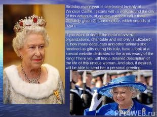 Birthday every year is celebrated lavishly at Windsor Castle. It starts with a w
