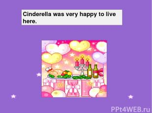 Cinderella was very happy to live here.