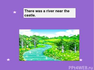 There was a river near the castle.