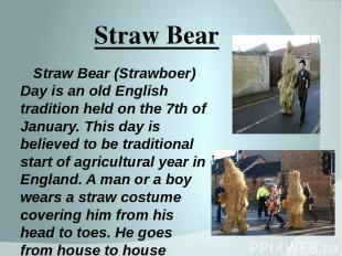 Straw Bear Straw Bear (Strawboer) Day is an old English tradition held on the 7t