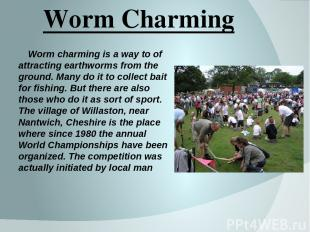 Worm Charming Worm charming is a way to of attracting earthworms from the ground