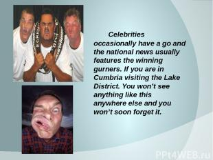 Celebrities occasionally have a go and the national news usually features the wi