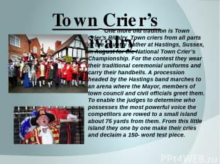 Town Crier's Rivalry One more old tradition is Town Crier's Rivalry. Town criers