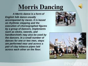 Morris Dancing A Morris dance is a form of English folk dance usually accompanie