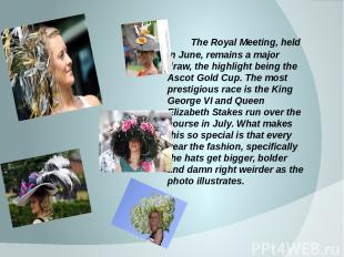 The Royal Meeting, held in June, remains a major draw, the highlight being the A