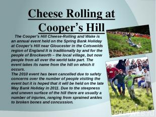 Cheese Rolling at Cooper's Hill The Cooper's Hill Cheese-Rolling and Wake is an