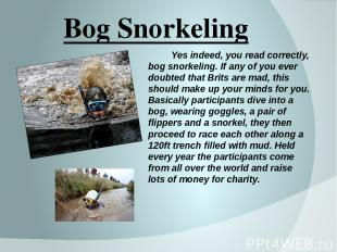 Bog Snorkeling Yes indeed, you read correctly, bog snorkeling. If any of you eve