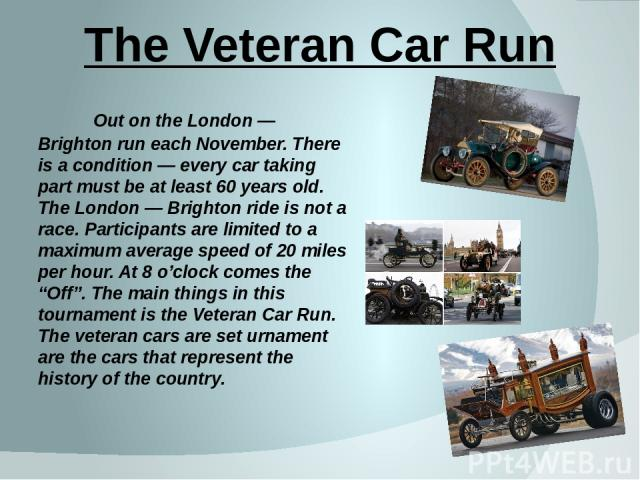 Out on the London — Brighton run each November. There is a condition — every car taking part must be at least 60 years old. The London — Brighton ride is not a race. Participants are limited to a maximum average speed of 20 miles per hour. At 8 o'cl…
