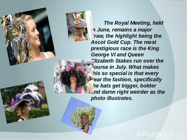 The Royal Meeting, held in June, remains a major draw, the highlight being the Ascot Gold Cup. The most prestigious race is the King George VI and Queen Elizabeth Stakes run over the course in July. What makes this so special is that every year the …