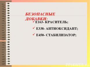 Е163- КРАСИТЕЛЬ; Е338- АНТИОКСИДАНТ; Е450- СТАБИЛИЗАТОР; БЕЗОПАСНЫЕ ДОБАВКИ: