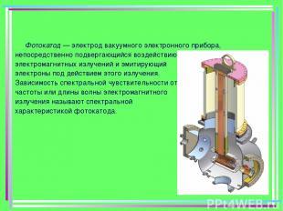 Фотокатод — электрод вакуумного электронного прибора, непосредственно подвергающ