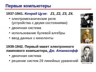 1937-1941. Конрад Цузе: Z1, Z2, Z3, Z4. электромеханические реле (устройства с д