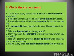 7. Circle the correct word: 1. These days, many parents find it difficult to ass