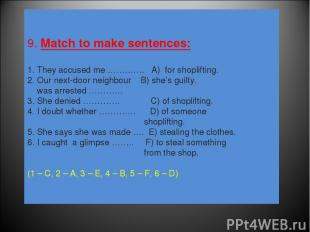 9. Match to make sentences: 1. They accused me …………. A) for shoplifting. 2. Our