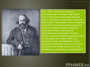 В мае 1849 года он стал одним из руководителей восстания в Дрездене. После подав