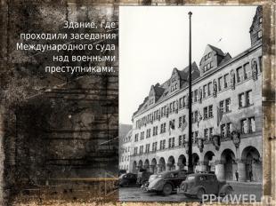 Здание, где проходили заседания Международного суда над военными преступниками.