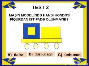 TEST ARDICILLIĞI TAMAMLAMAQ ÜÇÜN ÇATIŞMAYAN FİQURLAR HANSIDIR? A) B) C)