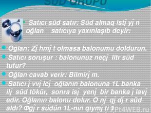 SÜD QRUPU Satıcı süd satır: Süd almaq istəyən oğlan satıcıya yaxınlaşıb deyir: O