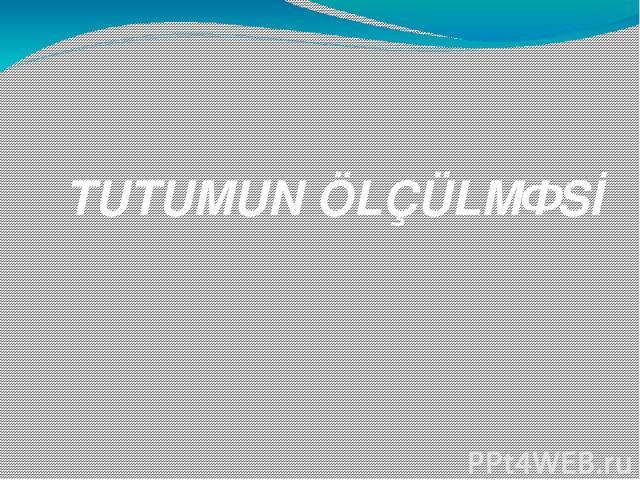 TUTUMUN ÖLÇÜLMƏSİ