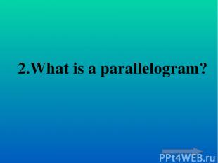 4.Which angles are equal in parallelogram?