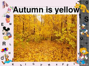 W C S b d E Y g H J K M L F o P Q t u R z l V x N Autumn is yellow