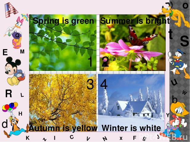 W C S b d E Y g H J K M L F o P Q t u R z l V x N Spring is green Summer is bright Autumn is yellow Winter is white 1 2 3 4