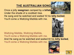 Once a jolly swagman camped by a billabong, Under the shade of a coolibah tree.