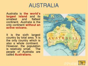 AUSTRALIA Australia is the world's largest island and its smallest and flattest