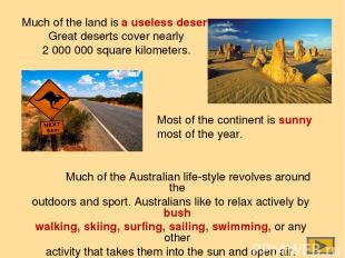 Much of the land is a useless desert. Great deserts cover nearly 2 000 000 squar