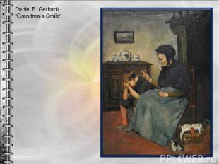 "Daniel F. Gerhartz ""Grandma-s Smile"""
