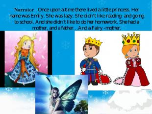 Narrator : Once upon a time there lived a little princess. Her name was Emily. S