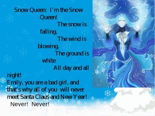 Snow Queen: I'm the Snow Queen! The snow is falling, The wind is blowing, The gr