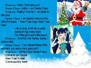 Princess: Hello. Who are you? Santa Claus: Hello. I am Santa Claus. Princess: Re