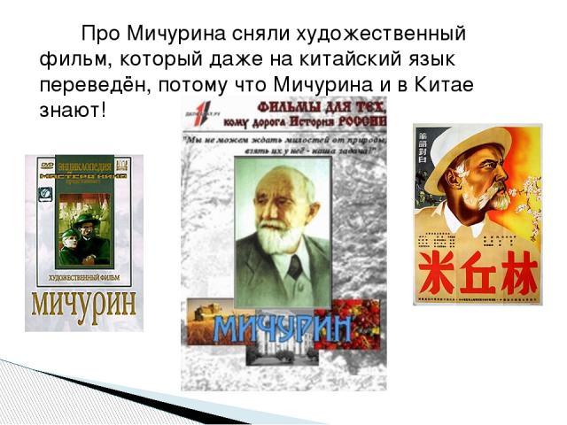 Про Мичурина сняли художественный фильм, который даже на китайский язык переведён, потому что Мичурина и в Китае знают!