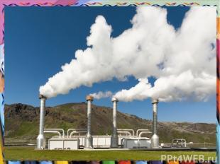 Геотермическая энергия В некоторых районах мира грунтовые воды нагреваются горяч