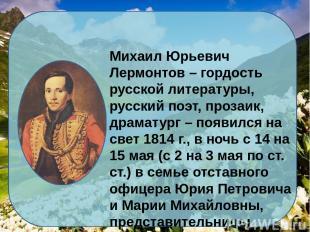 Михаил Юрьевич Лермонтов – гордость русской литературы, русский поэт, прозаик, д