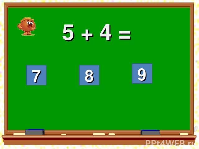 5 + 4 = 7 8 9