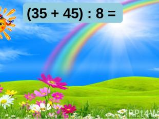 (35 + 45) : 8 = 10 9 8 10 9 8