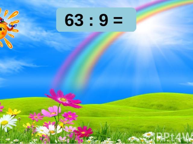 6 7 8 63 : 9 = 6 7 8