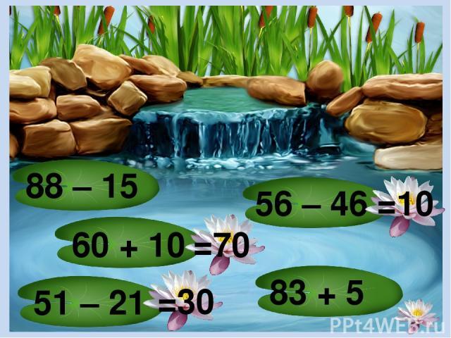 80 – 51 72 + 8 33 – 23 54 + 45 44 – 34 =10 =80 =10