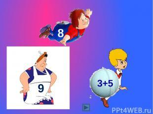 3+5 9 8