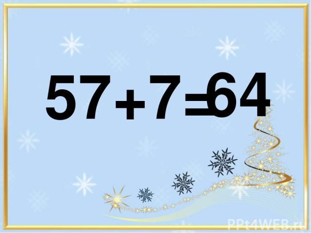 57+7= 64