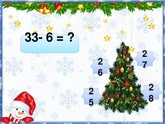 33- 6 = ? 27 25 26 28