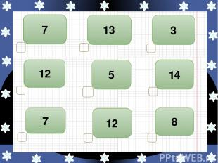 13 - 6 7 11 - 6 5 5 + 7 12 14 - 6 8 8 + 4 12 15 – 8 7 5 + 9 14 11 – 8 3 8 + 5 13