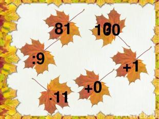 81 :9 ∙11 +0 +1 100 ?
