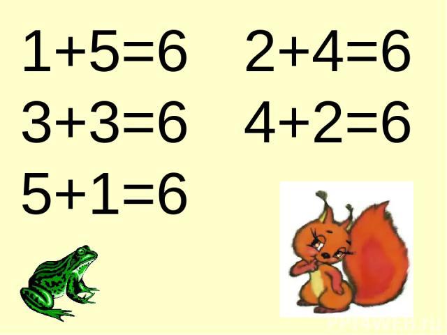 1+5=6 2+4=6 3+3=6 4+2=6 5+1=6
