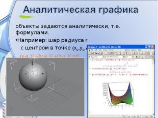 объекты задаются аналитически, т.е. формулами. Например: шар радиуса r с центром