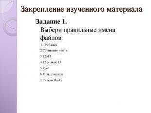 Закрепление изученного материала  Задание 1. Выбери правильные имена файлов: 1.